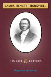 Life and Letters of James H. Thornwell by Benjamin Morgan Palmer image