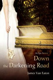 Down the Darkening Road: An Epic Fantasy by James Van Eaton image