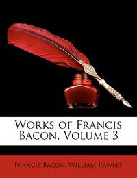 Works of Francis Bacon, Volume 3 by Francis Bacon