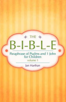 The B-I-B-L-E Volume 1 by Jan Harthan