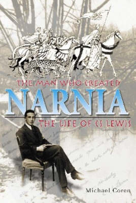The Man Who Created Narnia: The Life of CS Lewis by Michael Coren