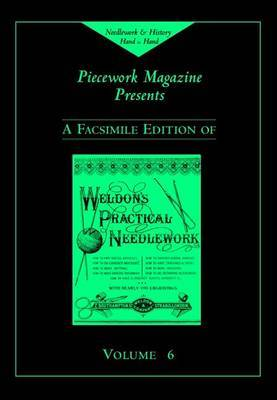 Weldon's Practical Needlework: v. 6 by Piecework Magazine