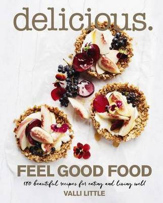 Delicious Feel Good Food by Valli Little