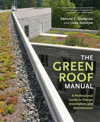 Green Roof Manual by Edmund C. Snodgrass