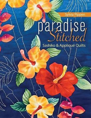 Paradise Stitched-Sashiko & Applique Quilts by Sylvia Pippen