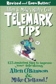 Allen & Mike's Really Cool Telemark Tips, Revised and Even Better! by Allen O'Bannon