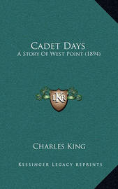 Cadet Days: A Story of West Point (1894) by Charles King