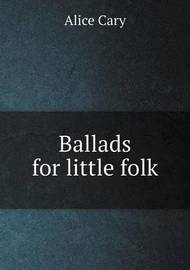 Ballads for Little Folk by Alice Cary image