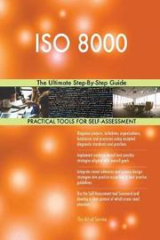 ISO 8000 the Ultimate Step-By-Step Guide by Gerardus Blokdyk