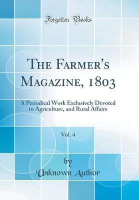 The Farmer's Magazine, 1803, Vol. 4 by Unknown Author image