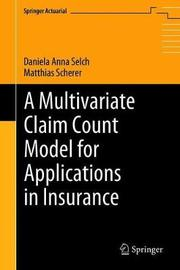 A Multivariate Claim Count Model for Applications in Insurance by Daniela Anna Selch
