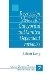 Regression Models for Categorical and Limited Dependent Variables by J.Scott Long