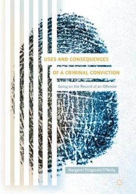 Uses and Consequences of a Criminal Conviction by Margaret Fitzgerald O'Reilly
