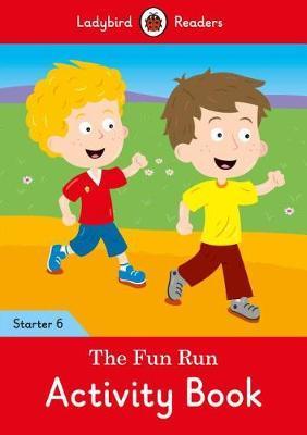The Fun Run Activity Book - Ladybird Readers Starter Level 6 by Ladybird