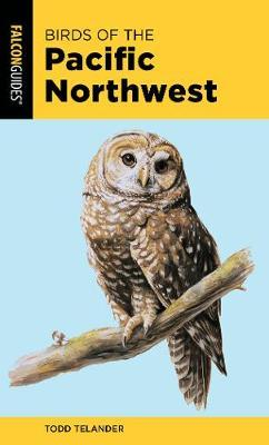 Birds of the Pacific Northwest by Todd Telander