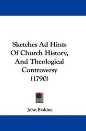 Sketches Ad Hints of Church History, and Theological Controversy (1790) by John Erskine