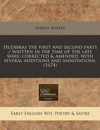 Hudibras the First and Second Parts / Written in the Time of the Late Wars; Corrected & Amended, with Several Additions and Annotations. (1674) by Samuel Butler