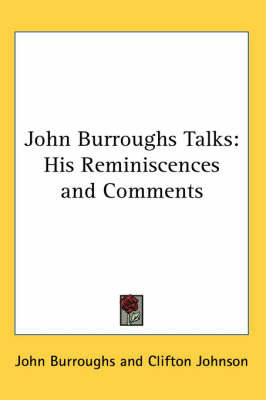 John Burroughs Talks: His Reminiscences and Comments by John Burroughs