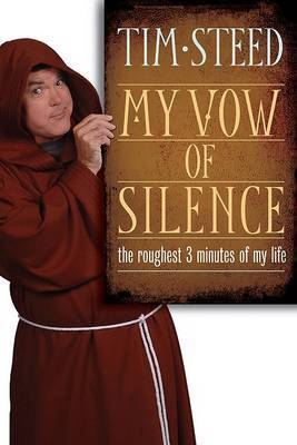 My Vow of Silence the Roughest 3 Minutes of My Life by Tim Steed