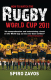 How to Watch the Rugby World Cup 2011 by Spiro Zavos