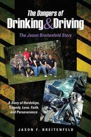The Dangers of Drinking & Driving by Jason F Breitenfeld