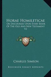 Horae Homileticae: Or Discourses Upon Every Book of the Old and New Testament V2: Numbers to Joshua by Charles Simeon