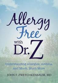 Allergy Free with Dr. Z by John F Zwetchkenbaum