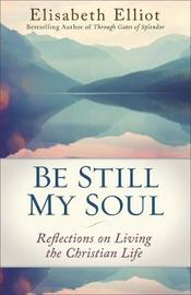 Be Still My Soul by Elisabeth Elliot