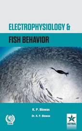 Electrophysiology and Fish Behavior by K.P. Biswas