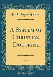 A System of Christian Doctrine, Vol. 3 (Classic Reprint) by Isaak August Dorner image