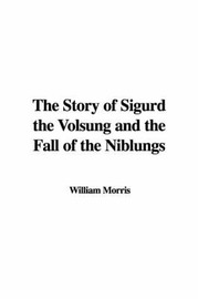 The Story of Sigurd the Volsung and the Fall of the Niblungs by William Morris image