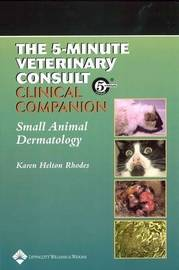 5-minute Veterinary Consult Clinical Companion: Small Animal Dermatology by Karen Helton-Rhodes image