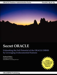 Secret Oracle -- Unleashing the Full Potential of the Oracle Dbms by Leveraging Undocumented Features by Norbert Debes