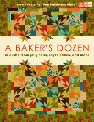 A Baker's Dozen: 13 Quilts from Jelly Rolls, Layer Cakes, and More image