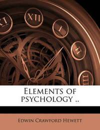 Elements of Psychology .. by Edwin Crawford Hewett
