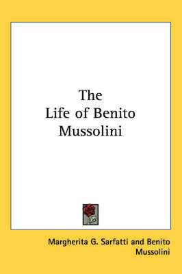 The Life of Benito Mussolini by Margherita G. Sarfatti