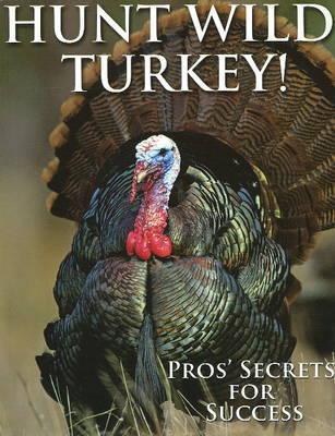 Hunt Wild Turkey!: Pros' Secrets for Success by Glenn Sapir