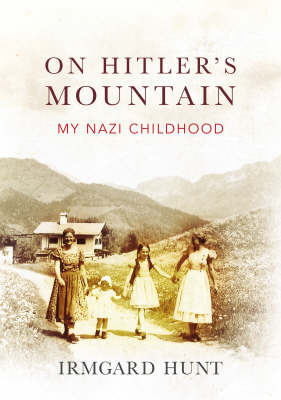 On Hitler's Mountain: My Nazi Childhood by Irmgard Hunt