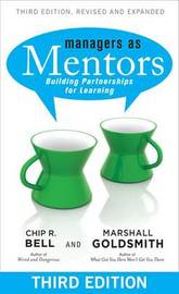 Managers as Mentors: Building Partnerships for Learning by Chip R Bell