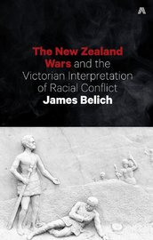 New Zealand Wars and the Victorian Interpretation of Racial Conflict by James Belich image