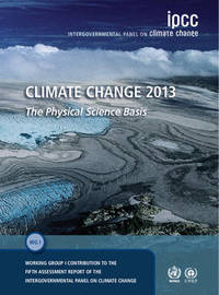 Climate Change 2013 - The Physical Science Basis by Intergovernmental Panel on Climate Change