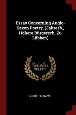 Essay Concerning Anglo-Saxon Poetry. (Jahresb., Hohere Burgersch. Zu Lubben) by Heinrich Rehrmann