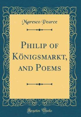 Philip of K�nigsmarkt, and Poems (Classic Reprint) by Maresco Pearce image