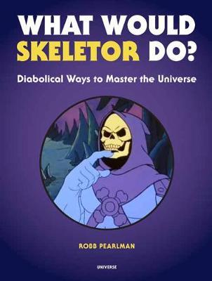 What Would Skeletor Do? by Robb Pearlman