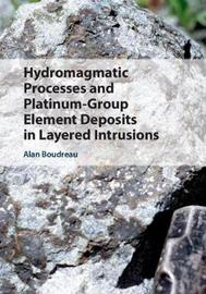 Hydromagmatic Processes and Platinum-Group Element Deposits in Layered Intrusions by Alan Boudreau