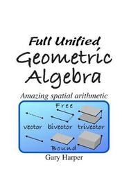 Full Unified Geometric Algebra by Gary Harper