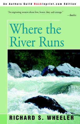 Where the River Runs by Richard S Wheeler image