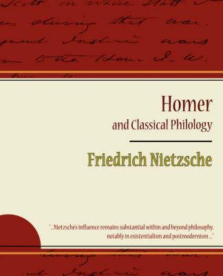 Homer and Classical Philology - Friedrich Nietzsche by Nietzsche, Friedrich image