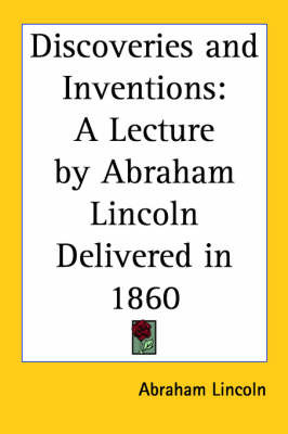 Discoveries and Inventions: A Lecture by Abraham Lincoln Delivered in 1860 by Abraham Lincoln image