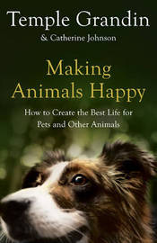 Making Animals Happy: How to Create the Best Life for Pets and Other Animals by Temple Grandin image